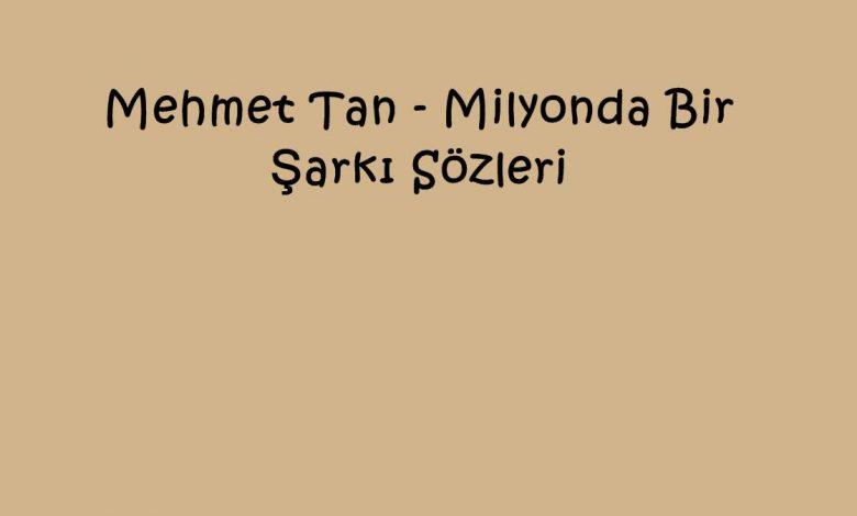 Mehmet Tan - Milyonda Bir Şarkı Sözleri