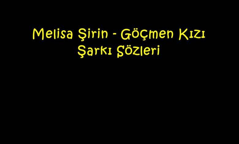 Melisa Şirin - Göçmen Kızı Şarkı Sözleri