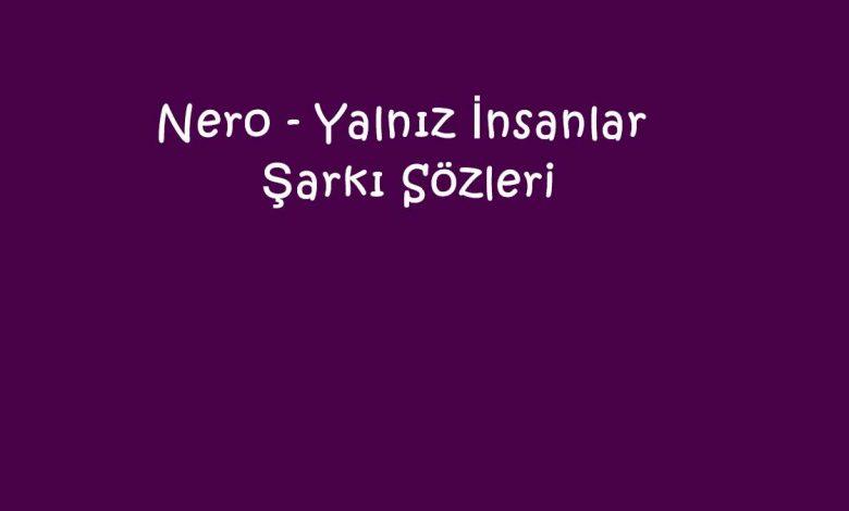 Nero - Yalnız İnsanlar Şarkı Sözleri