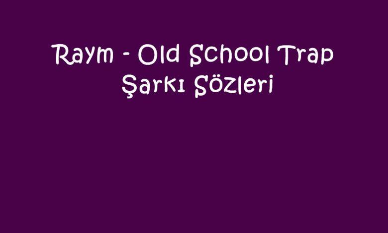 Raym - Old School Trap Şarkı Sözleri