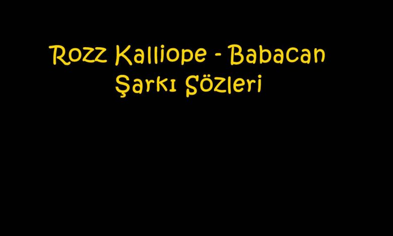 Rozz Kalliope - Babacan Şarkı Sözleri