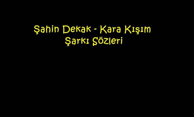 Şahin Dekak - Kara Kışım Şarkı Sözleri