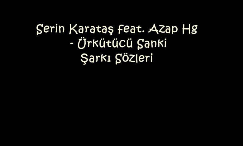 Serin Karataş feat. Azap Hg - Ürkütücü Sanki Şarkı Sözleri