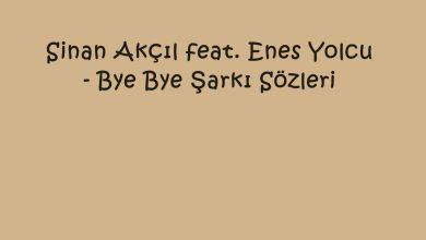 Photo of Sinan Akçıl feat. Enes Yolcu – Bye Bye Şarkı Sözleri