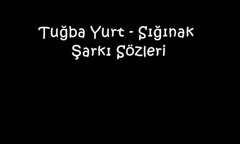 Tuğba Yurt - Sığınak Şarkı Sözleri