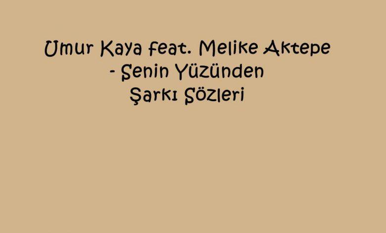 Umur Kaya feat. Melike Aktepe - Senin Yüzünden Şarkı Sözleri