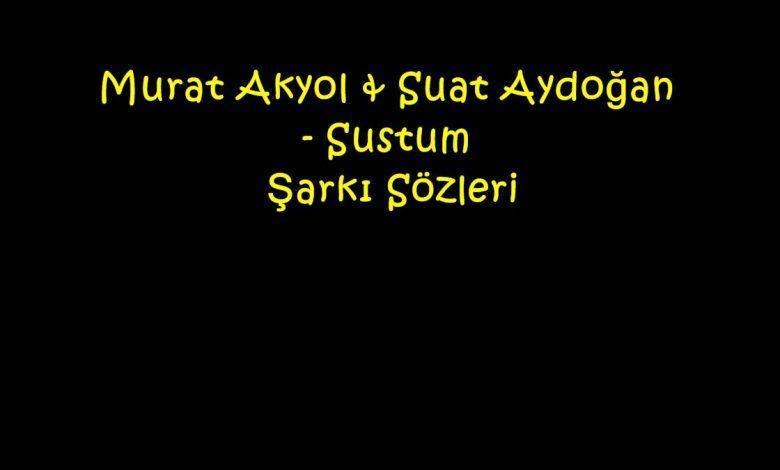 Murat Akyol & Suat Aydoğan - Sustum Şarkı Sözleri