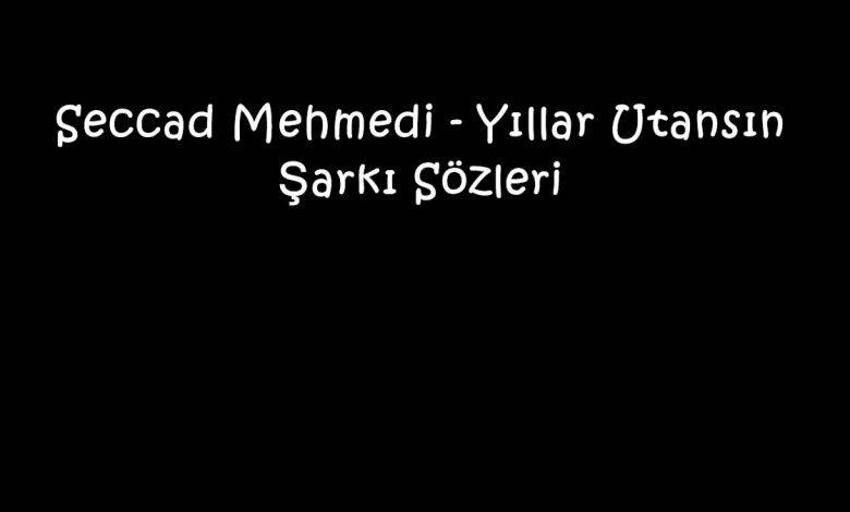 Seccad Mehmedi - Yıllar Utansın Şarkı Sözleri