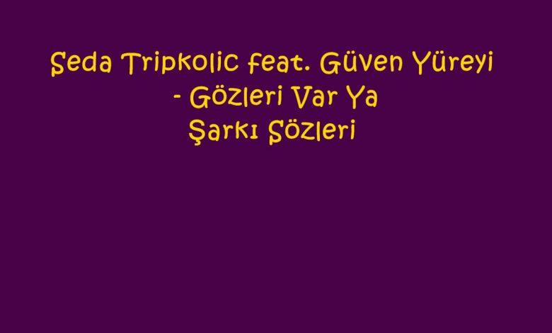 Seda Tripkolic feat. Güven Yüreyi - Gözleri Var Ya Şarkı Sözleri