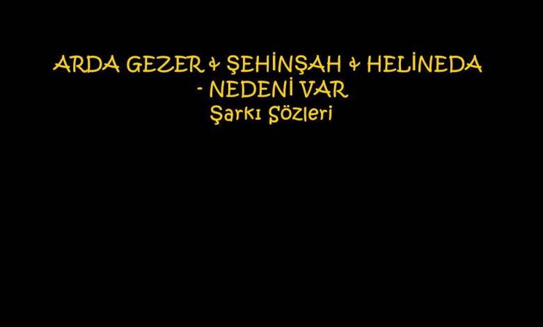 ARDA GEZER & ŞEHİNŞAH & HELİNEDA - NEDENİ VAR Şarkı Sözleri