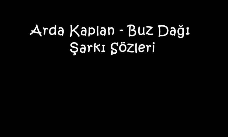Arda Kaplan - Buz Dağı Şarkı Sözleri