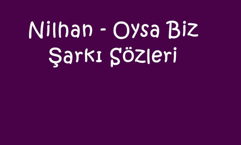 Nilhan - Oysa Biz Şarkı Sözleri