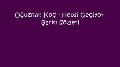 Photo of Oğuzhan Koç – Hepsi Geçiyor Şarkı Sözleri