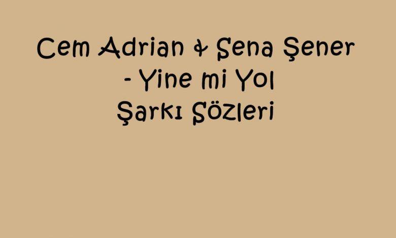 Cem Adrian & Sena Şener - Yine mi Yol Şarkı Sözleri