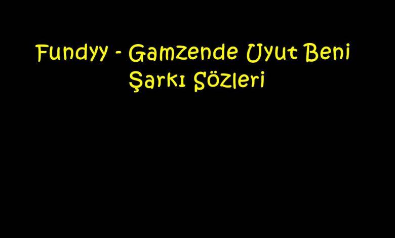 Fundyy - Gamzende Uyut Beni Şarkı Sözleri