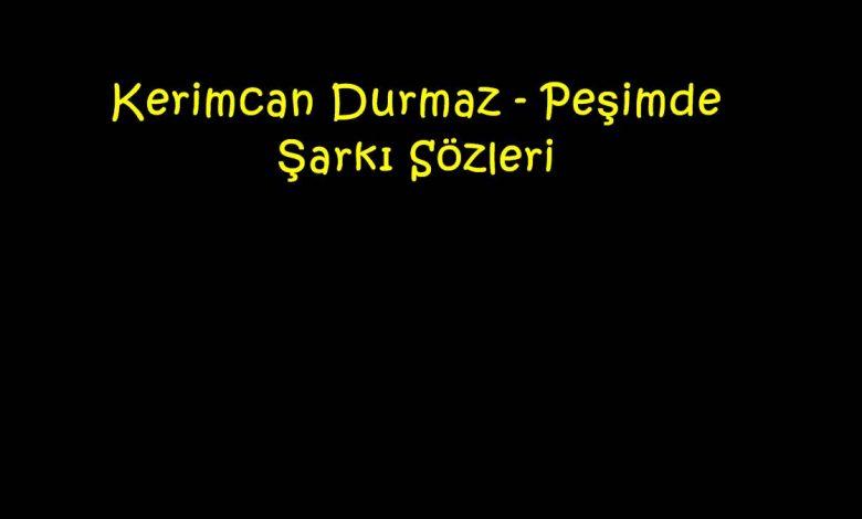 Kerimcan Durmaz - Peşimde Şarkı Sözleri