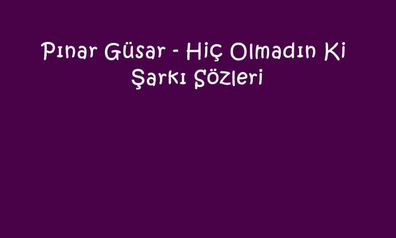 Pınar Güsar - Hiç Olmadın Ki Şarkı Sözleri