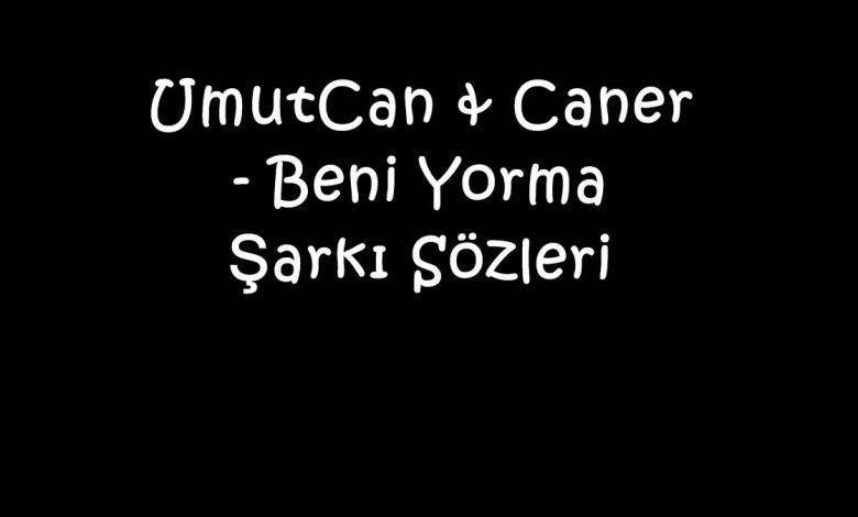 UmutCan & Caner - Beni Yorma Şarkı Sözleri