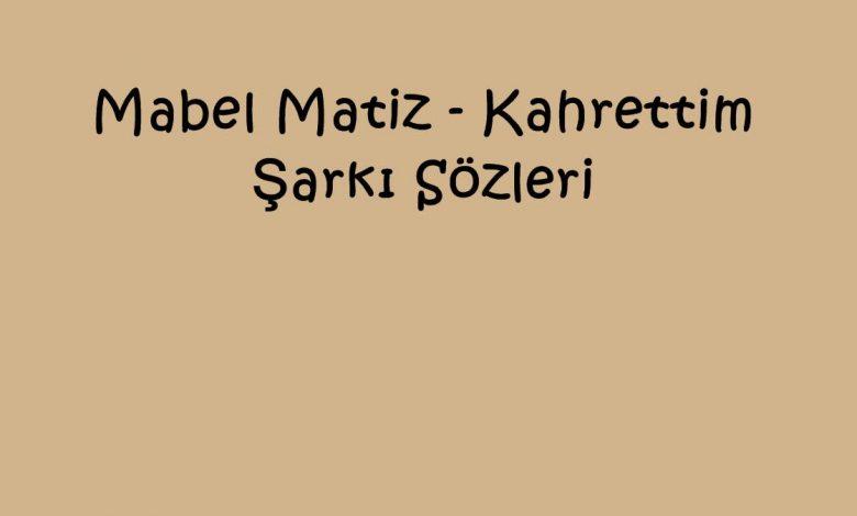 Mabel Matiz - Kahrettim Şarkı Sözleri
