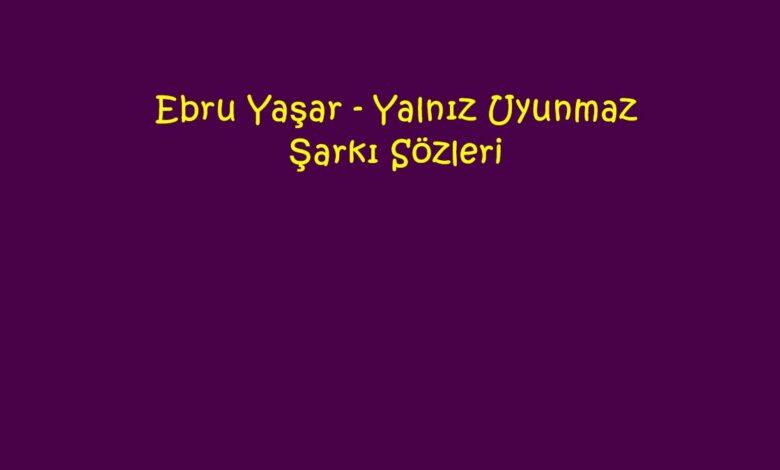 Ebru Yaşar - Yalnız Uyunmaz Şarkı Sözleri