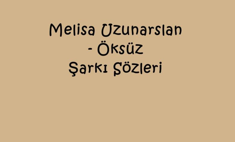 Melisa Uzunarslan - Öksüz Şarkı Sözleri