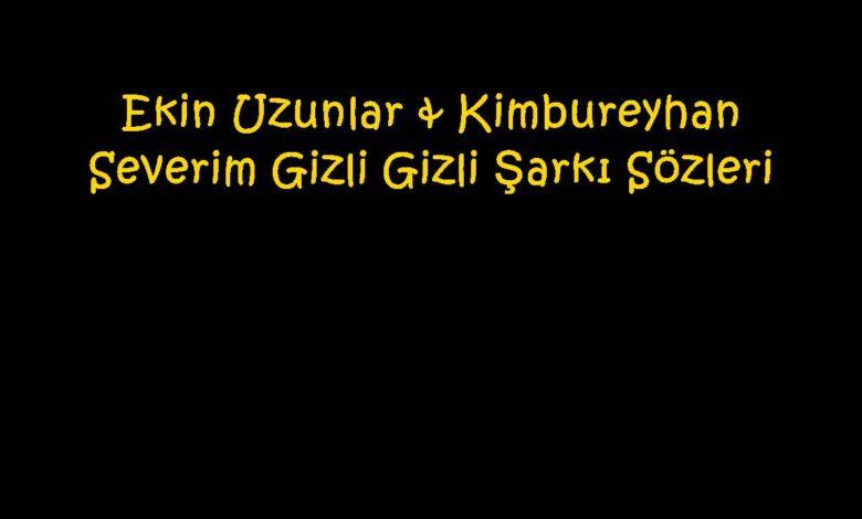Ekin Uzunlar & Kimbureyhan - Severim Gizli Gizli Şarkı Sözleri