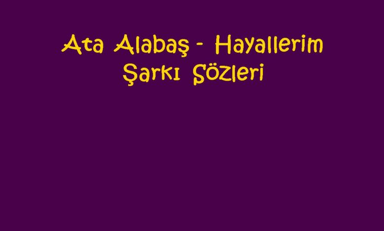 Ata Alabaş - Hayallerim Şarkı Sözleri