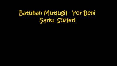 Photo of Batuhan Mutlugil – Yor Beni Şarkı Sözleri