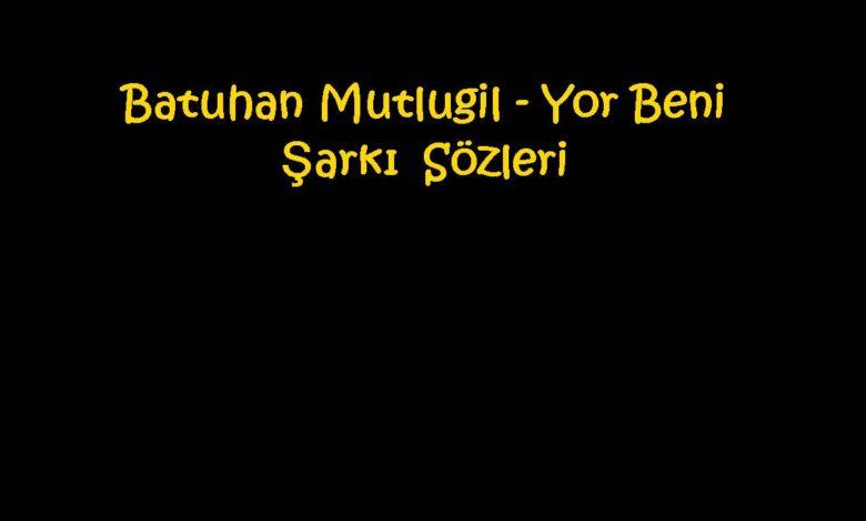 Batuhan Mutlugil - Yor Beni Şarkı Sözleri