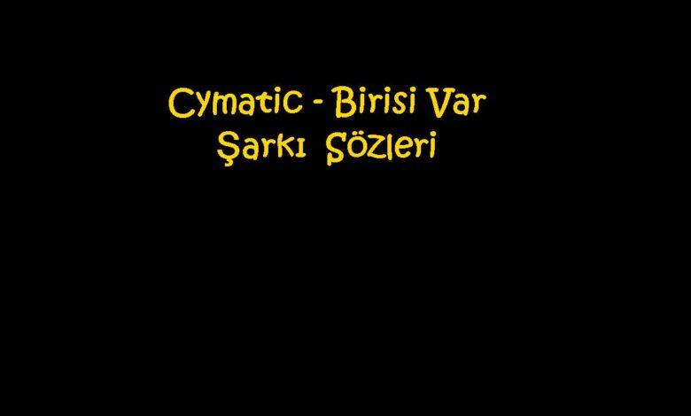 Cymatic - Birisi Var Şarkı Sözleri