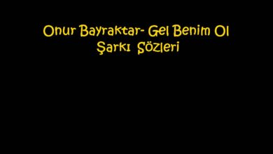 Photo of Onur Bayraktar- Gel Benim Ol Şarkı Sözleri
