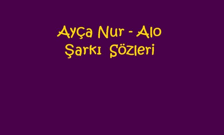 Ayça Nur - Alo Şarkı Sözleri